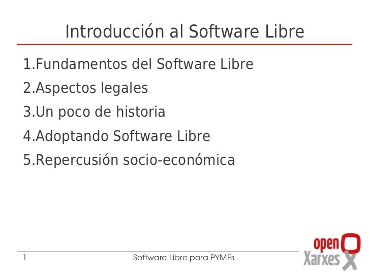Introducción al Software Libre1.Fundamentos del Software Libre2.Aspectos legales3.Un poco de historia4.Adoptando Software ...