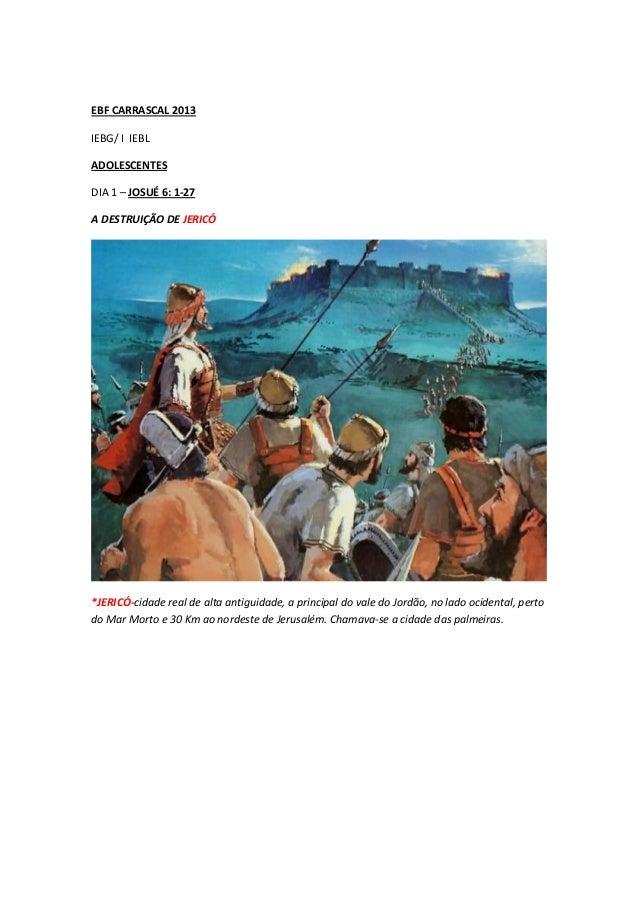 EBF CARRASCAL 2013 IEBG/ I IEBL ADOLESCENTES DIA 1 – JOSUÉ 6: 1-27 A DESTRUIÇÃO DE JERICÓ *JERICÓ-cidade real de alta anti...