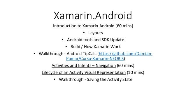 Xamarin.Android Introduction to Xamarin.Android (60 mins) • Layouts • Android tools and SDK Update • Build / How Xamarin W...
