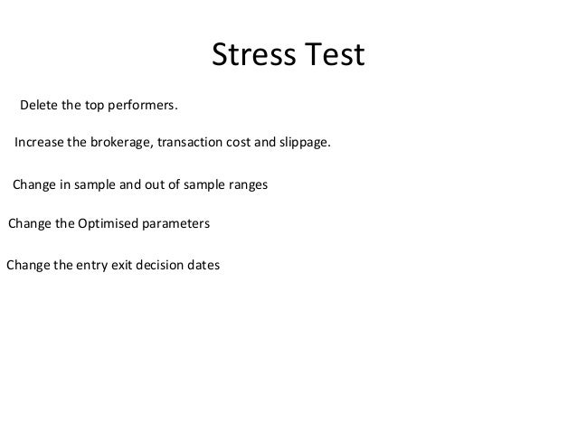 Stress Test Delete the top performers. Increase the brokerage, transaction cost and slippage. Change in sample and out of ...