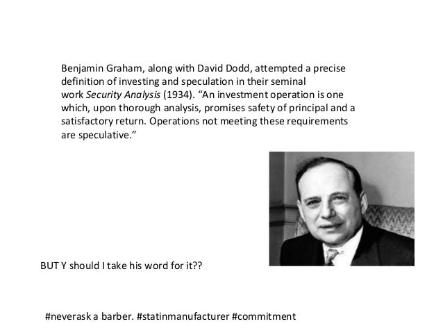 Benjamin Graham, along with David Dodd, attempted a precise definition of investing and speculation in their seminal work ...