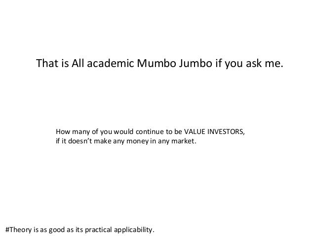 That is All academic Mumbo Jumbo if you ask me. How many of you would continue to be VALUE INVESTORS, if it doesn't make a...
