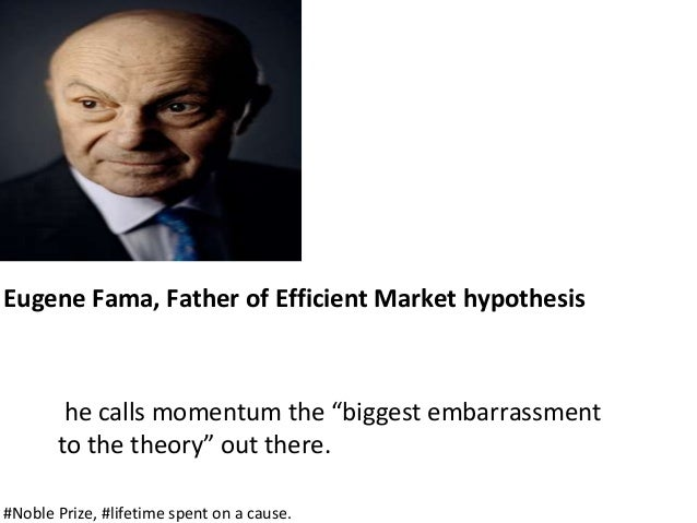 """Eugene Fama, Father of Efficient Market hypothesis he calls momentum the """"biggest embarrassment to the theory"""" out there. ..."""