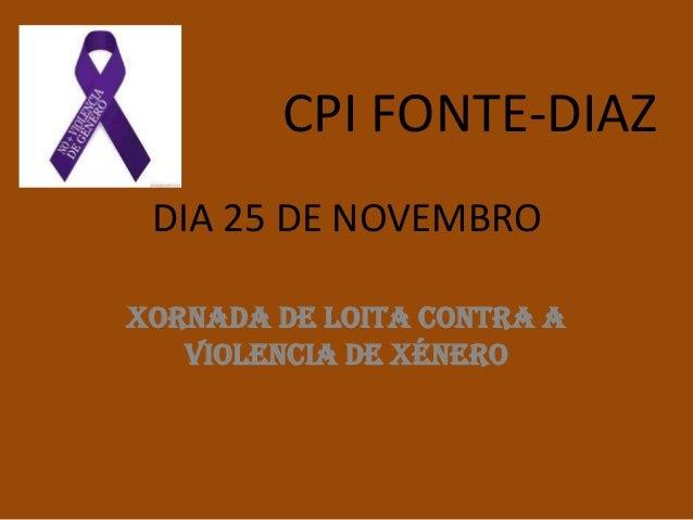 CPI FONTE-DIAZ DIA 25 DE NOVEMBRO XORNADA DE LOITA CONTRA A VIOLENCIA DE XÉNERO