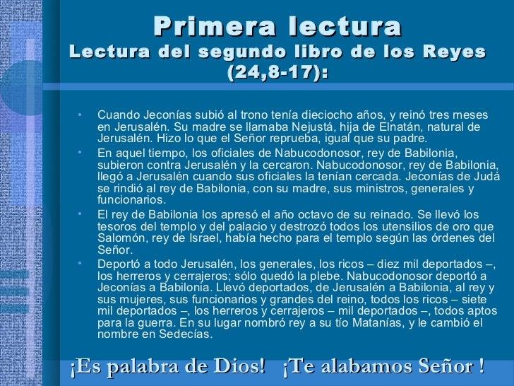 Primera lecturaLectura del segundo libro de los Reyes              (24,8-17):•   Cuando Jeconías subió al trono tenía diec...