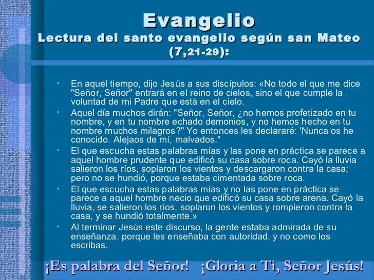EvangelioLectura del santo evangelio según san Mateo                  (7, 21-29 ):  •   En aquel tiempo, dijo Jesús a sus ...