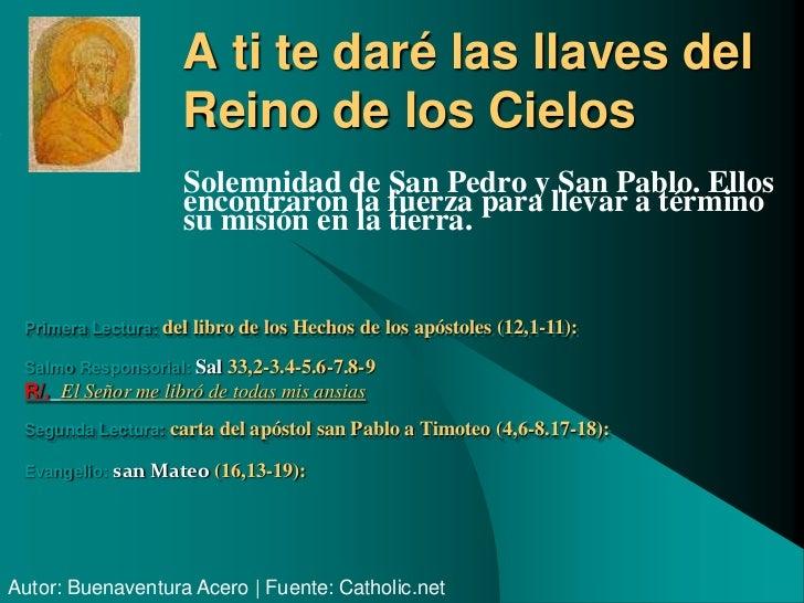 A ti te daré las llaves del                    Reino de los Cielos                    Solemnidad de San Pedro y San Pablo....