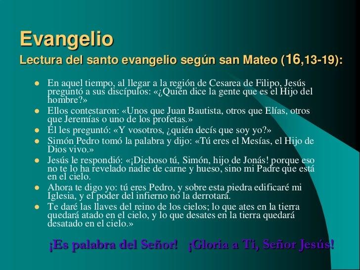 EvangelioLectura del santo evangelio según san Mateo (16,13-19):     En aquel tiempo, al llegar a la región de Cesarea de...
