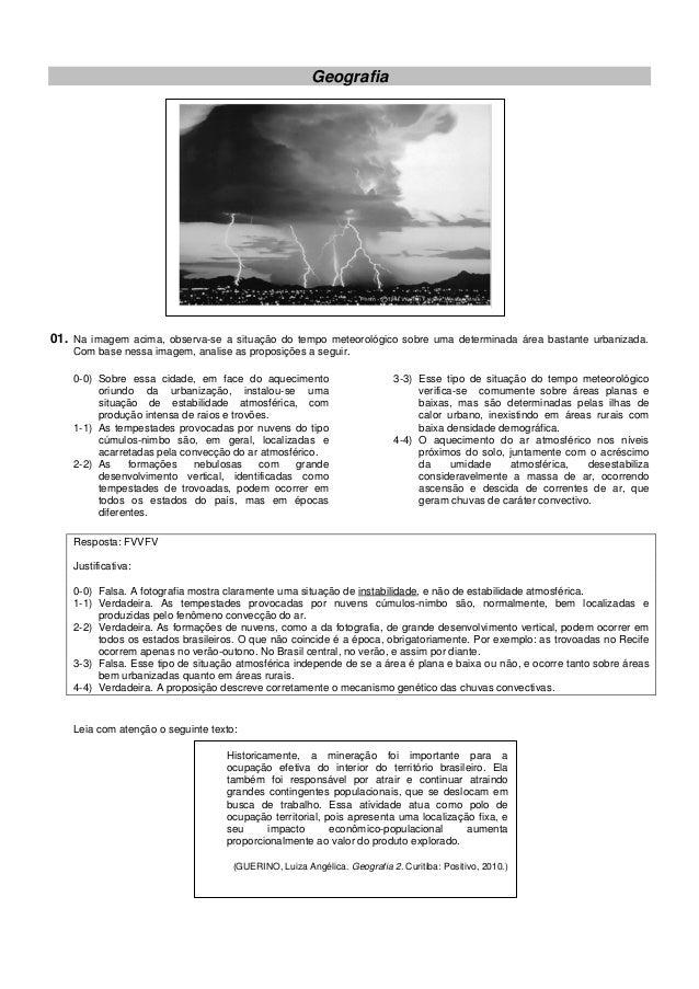 Geografia01. Na imagem acima, observa-se a situação do tempo meteorológico sobre uma determinada área bastante urbanizada....