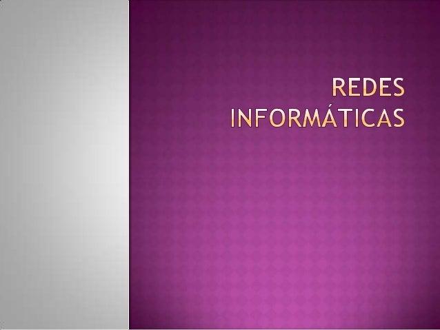  Se  puede definir una red informática como  un sistema de comunicación que conecta  ordenadores y otros equipos informát...