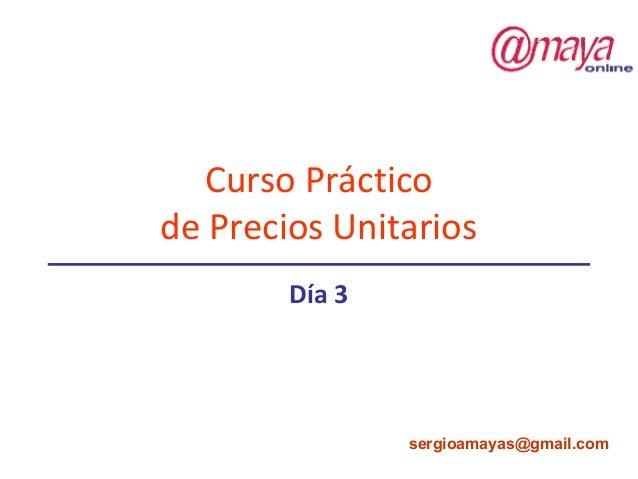 Curso Práctico de Precios Unitarios Día 3 sergioamayas@gmail.com