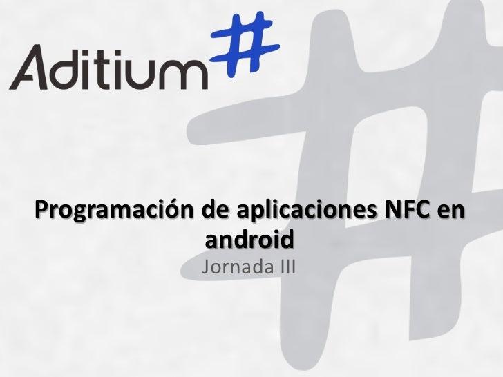 Programación de aplicaciones NFC en             android             Jornada III