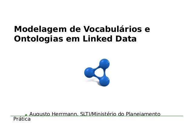 Modelagem de Vocabulários e Ontologias em Linked Data Augusto Herrmann, SLTI/Ministério do Planejamento Ligações com Ontol...