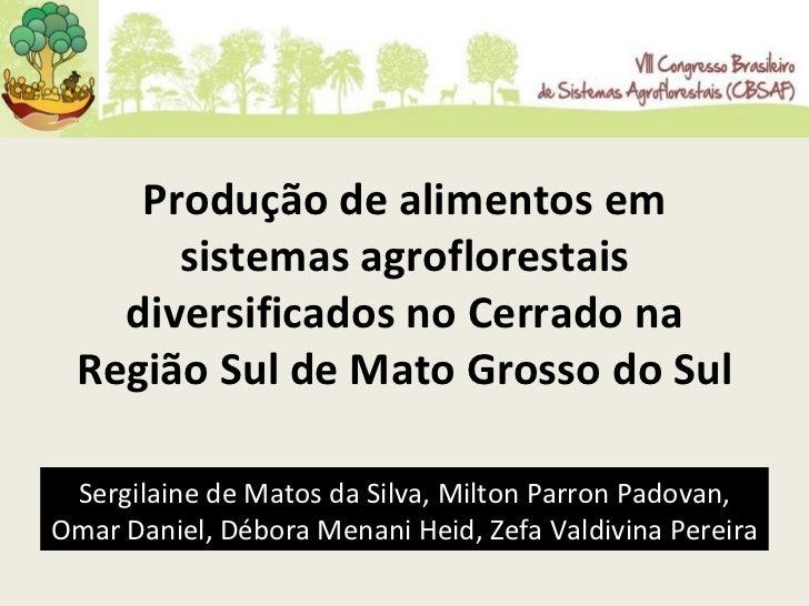 Produção de alimentos em sistemas agroflorestais diversificados no Cerrado na Região Sul de Mato Grosso do Sul Sergilaine ...