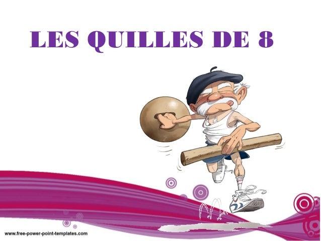 LES QUILLES DE 8