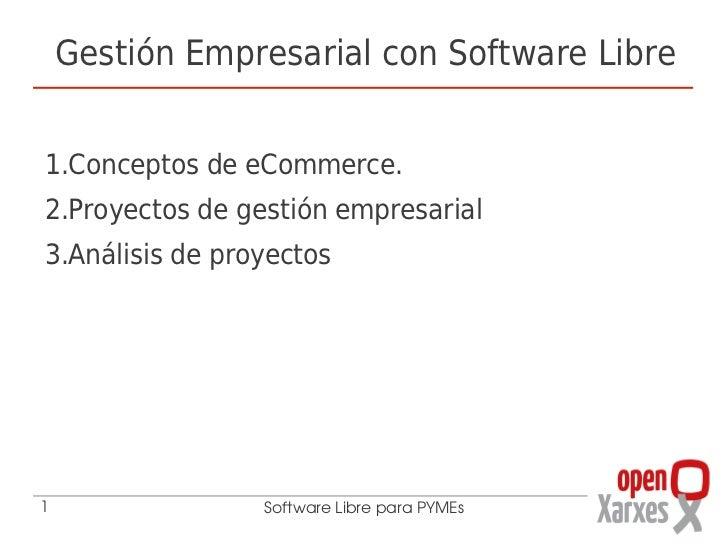 Gestión Empresarial con Software Libre1.Conceptos de eCommerce.2.Proyectos de gestión empresarial3.Análisis de proyectos1 ...