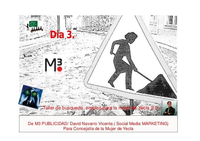 De M3 PUBLICIDAD/ David Navarro Vicente.( Social Media MARKETING) Para Concejalía de la Mujer de Yecla Dia 3. Taller de bu...