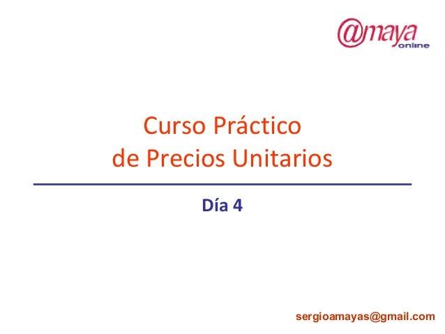 Curso Práctico de Precios Unitarios Día 4 sergioamayas@gmail.com