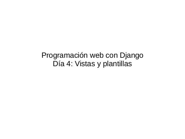 Programación web con DjangoDía 4: Vistas y plantillas