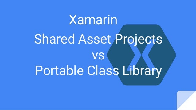 Xamarin Shared Asset Projects vs Portable Class Library