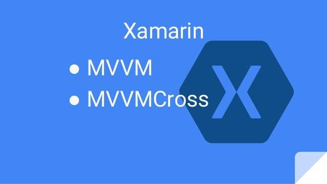 ● MVVM ● MVVMCross Xamarin