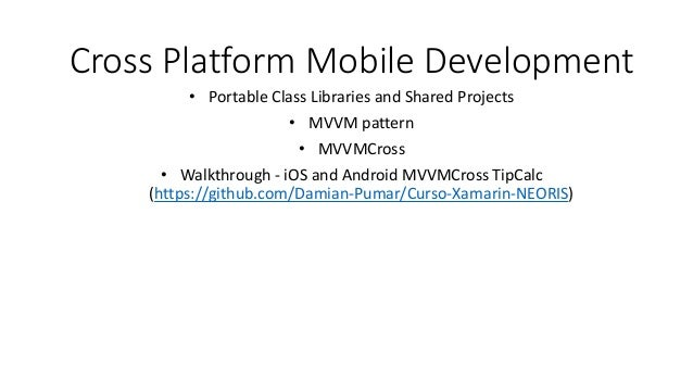 Cross Platform Mobile Development • Portable Class Libraries and Shared Projects • MVVM pattern • MVVMCross • Walkthrough ...