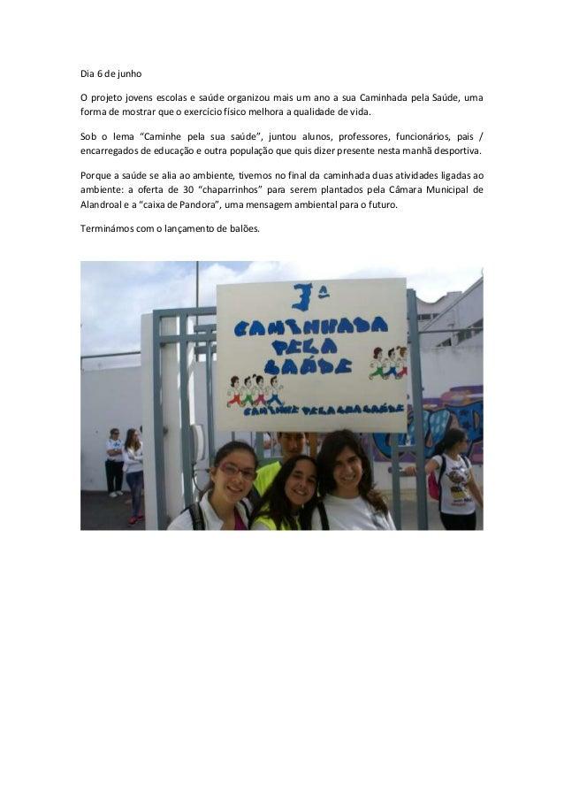 Dia 6 de junho O projeto jovens escolas e saúde organizou mais um ano a sua Caminhada pela Saúde, uma forma de mostrar que...