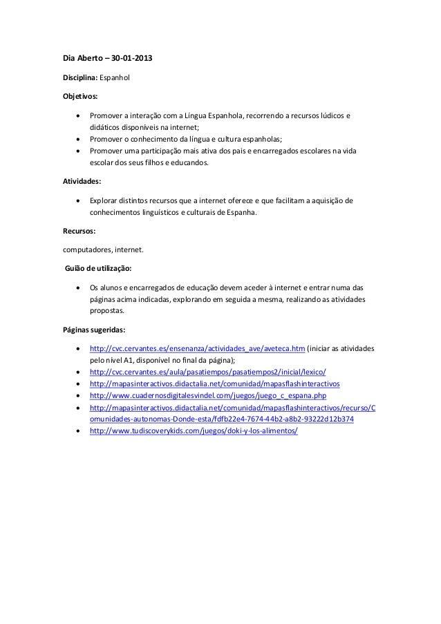 Dia Aberto – 30-01-2013Disciplina: EspanholObjetivos:       Promover a interação com a Língua Espanhola, recorrendo a rec...