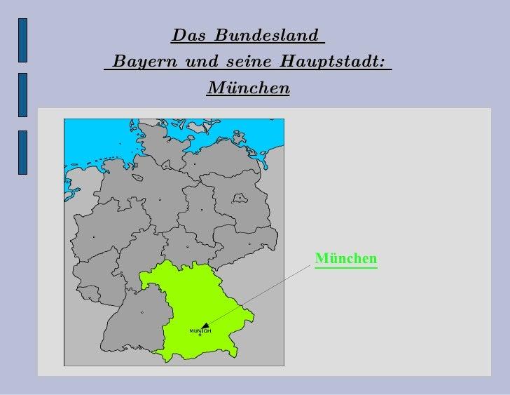 Das Bundesland   Bayern und seine Hauptstadt:  München München