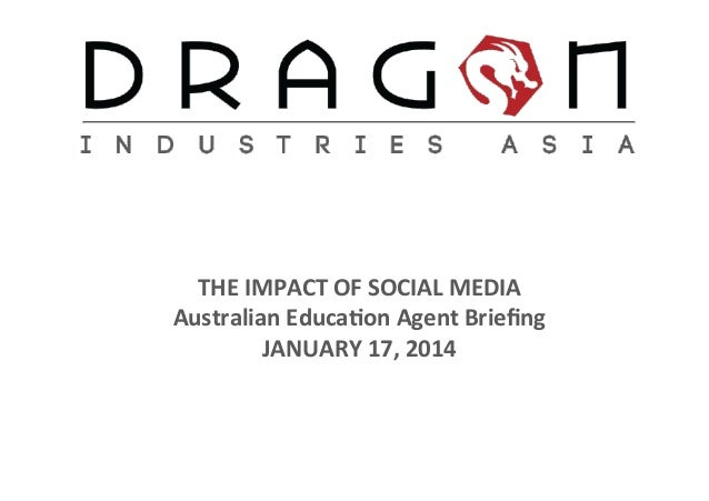 THE	   IMPACT	   OF	   SOCIAL	   MEDIA	    Australian	   Educa9on	   Agent	   Briefing	   	   	    JANUARY	   17,	   2014...