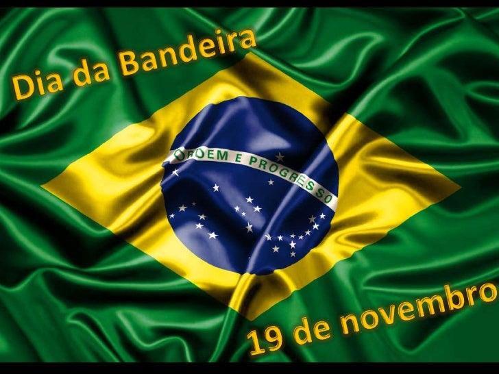 Dia da Bandeira<br />19 de novembro<br />