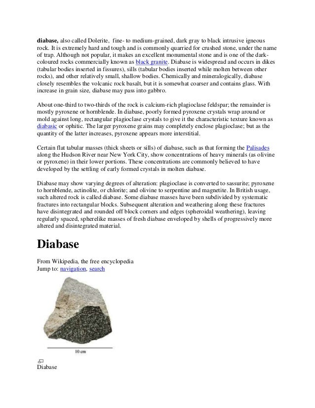 diabase, also called Dolerite, fine- to medium-grained, dark gray to black intrusive igneousrock. It is extremely hard and...
