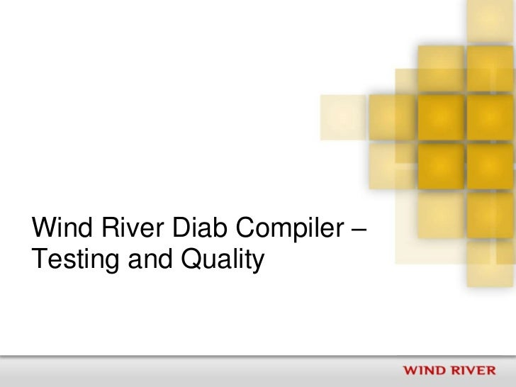 Wind River Diab Compiler –Testing and Quality