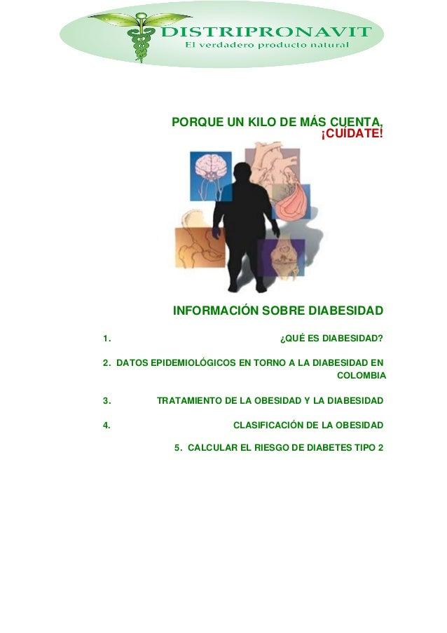INFORMACIÓN SOBRE DIABESIDAD 5. CALCULAR EL RIESGO DE DIABETES TIPO 2 PORQUE UN KILO DE MÁS CUENTA, ¡CUÍDATE! 1. ¿QUÉ ES D...