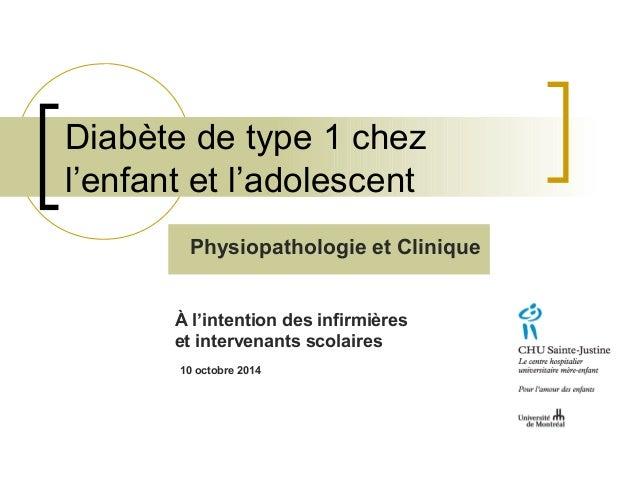 Diabète de type 1 chez l'enfant et l'adolescent 10 octobre 2014 À l'intention des infirmières et intervenants scolaires Ph...