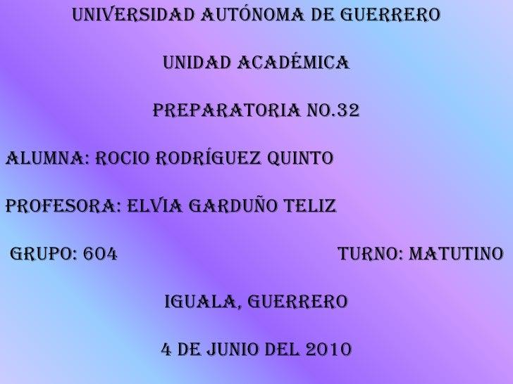 Universidad autónoma de guerrero                Unidad académica               Preparatoria No.32  alumna: rocio Rodríguez...