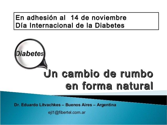 Un cambio de rumboUn cambio de rumbo en forma naturalen forma natural En adhesión al 14 de noviembre Día Internacional de ...