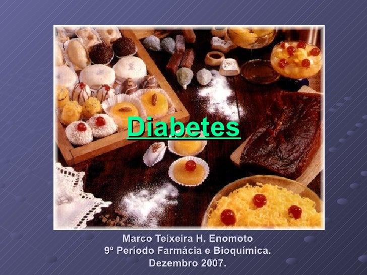 Diabetes Marco Teixeira H. Enomoto 9º Período Farmácia e Bioquímica. Dezembro 2007.