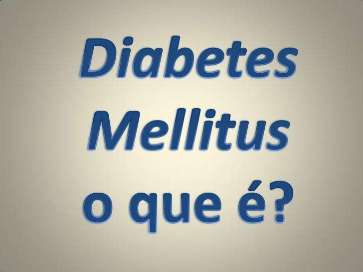 Diabetes<br />Mellitus<br />o que é?<br />