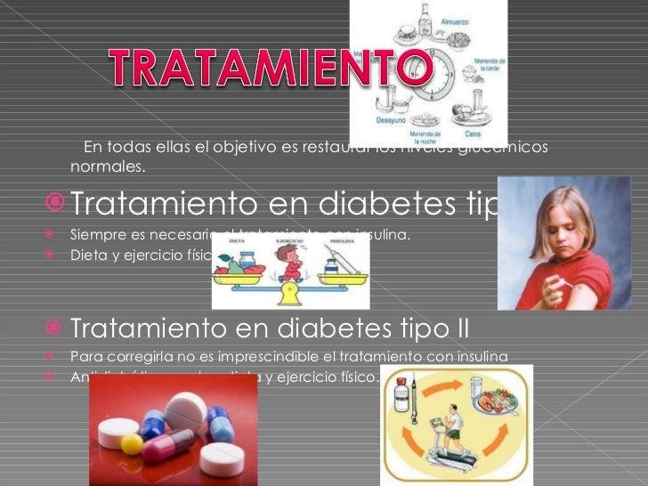 <ul><li>  En todas ellas el objetivo es restaurar los niveles glucémicos normales. </li></ul><ul><li>Tratamiento en diabet...