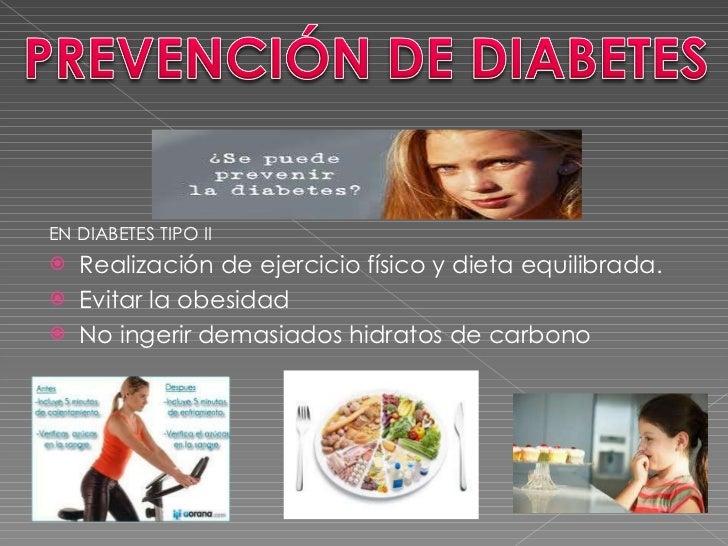 <ul><li>EN DIABETES TIPO II </li></ul><ul><li>Realización de ejercicio físico y dieta equilibrada. </li></ul><ul><li>Evita...