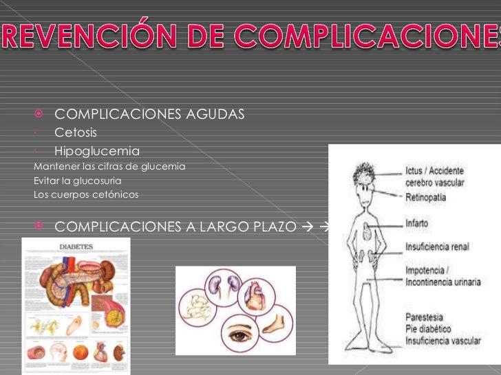 <ul><li>COMPLICACIONES AGUDAS </li></ul><ul><li>Cetosis   </li></ul><ul><li>Hipoglucemia </li></ul><ul><li>Mantener las ci...