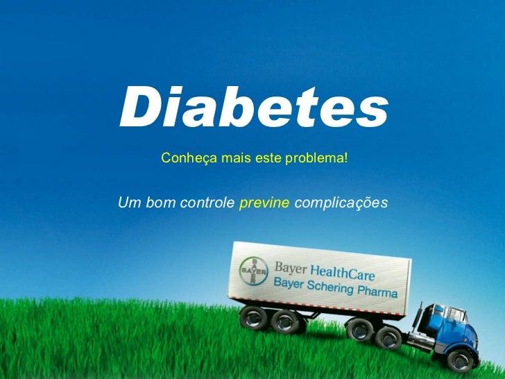 Conheça mais este problema! Um bom controle   previne   complicações Diabetes