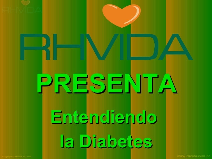 PRESENTA                               Entendiendo                                la DiabetesCopyright © RHVIDA S/C Ltda. ...