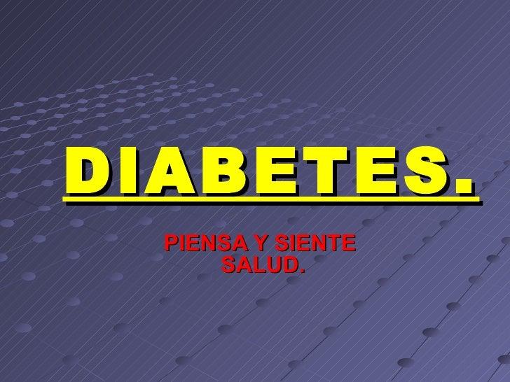 DIABETES.  PIENSA Y SIENTE      SALUD.