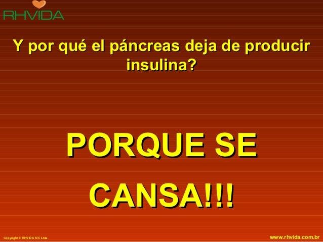 Y por qué el páncreas deja de producir                    insulina?                               PORQUE SE               ...