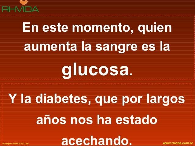 En este momento, quien                    aumenta la sangre es la                                  glucosa.      Y la diab...