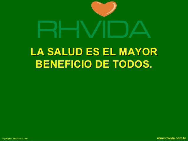 LA SALUD ES EL MAYOR                                BENEFICIO DE TODOS.Copyright © RHVIDA S/C Ltda.                      w...
