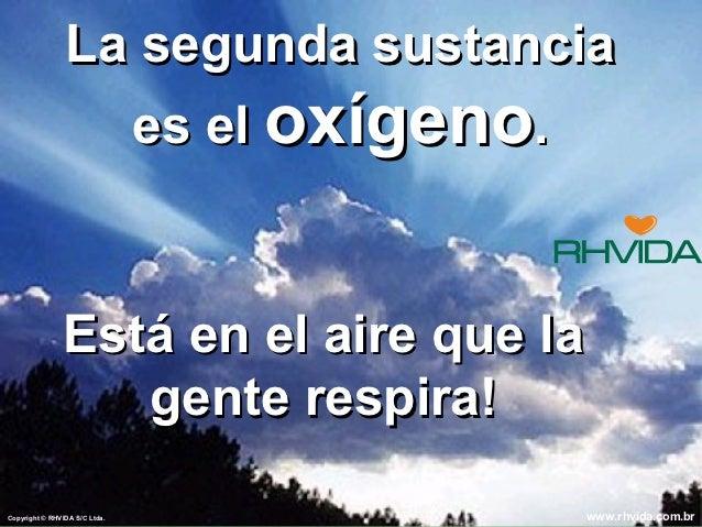 La segunda sustancia                  es el oxígeno.               Está en el aire que la                  gente respira!C...