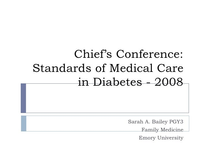 Chief's Conference: Standards of Medical Care in Diabetes - 2008 Sarah A. Bailey PGY3 Family Medicine Emory University